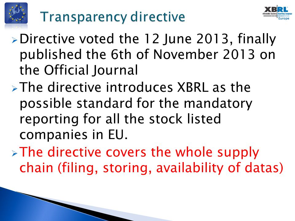  Directive voted the 12 June 2013, finally published the 6th of November 2013 on the Official Journal  The directive introduces XBRL as the possible