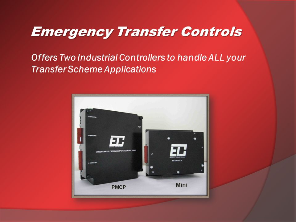 Controllers are used to UPGRADE Old and Obsolete ATS controls of the Major Manufacturers ● ASCO ● Zenith ● Kohler ● Onan ● Generac ● Westinghouse ● Cutler Hammer ● Lake Shore ● Thompson Technology ● Old Electro-Mechanical controls Emergency Transfer Controls
