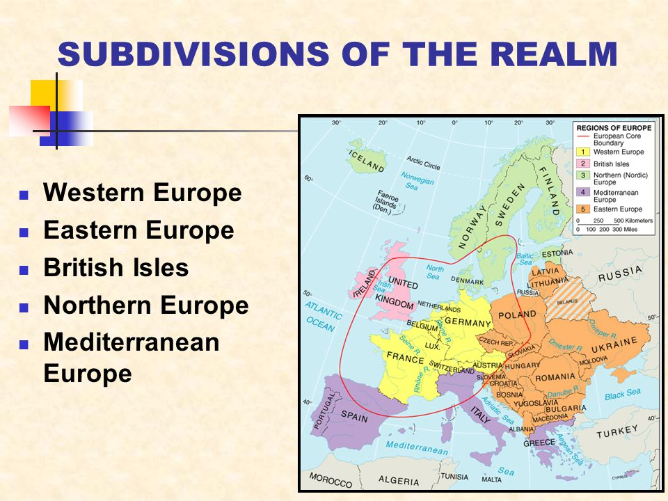 SUBDIVISIONS OF THE REALM Western Europe Eastern Europe British Isles Northern Europe Mediterranean Europe