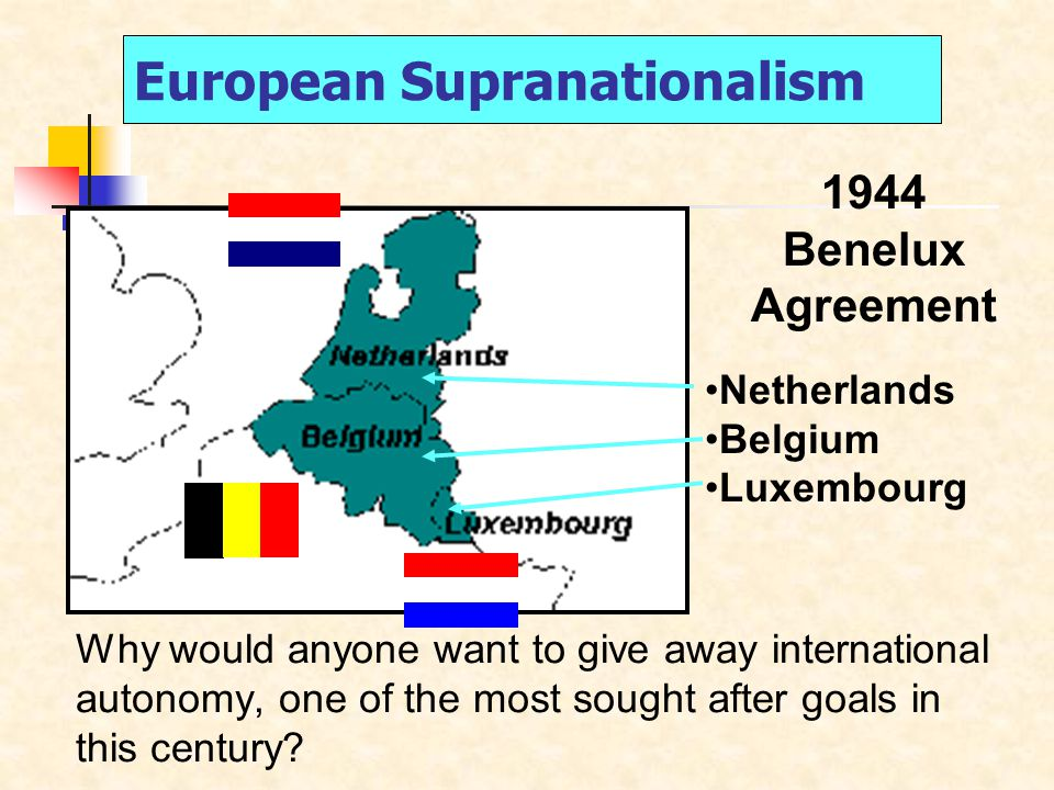 European Supranationalism Why would anyone want to give away international autonomy, one of the most sought after goals in this century.