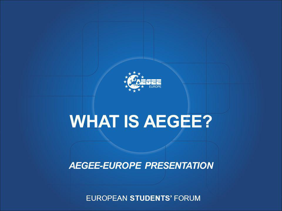 EUROPEAN STUDENTS' FORUM WHAT IS AEGEE? AEGEE-EUROPE PRESENTATION