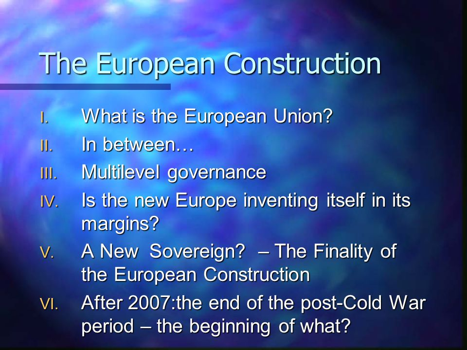 The European Construction I. What is the European Union.