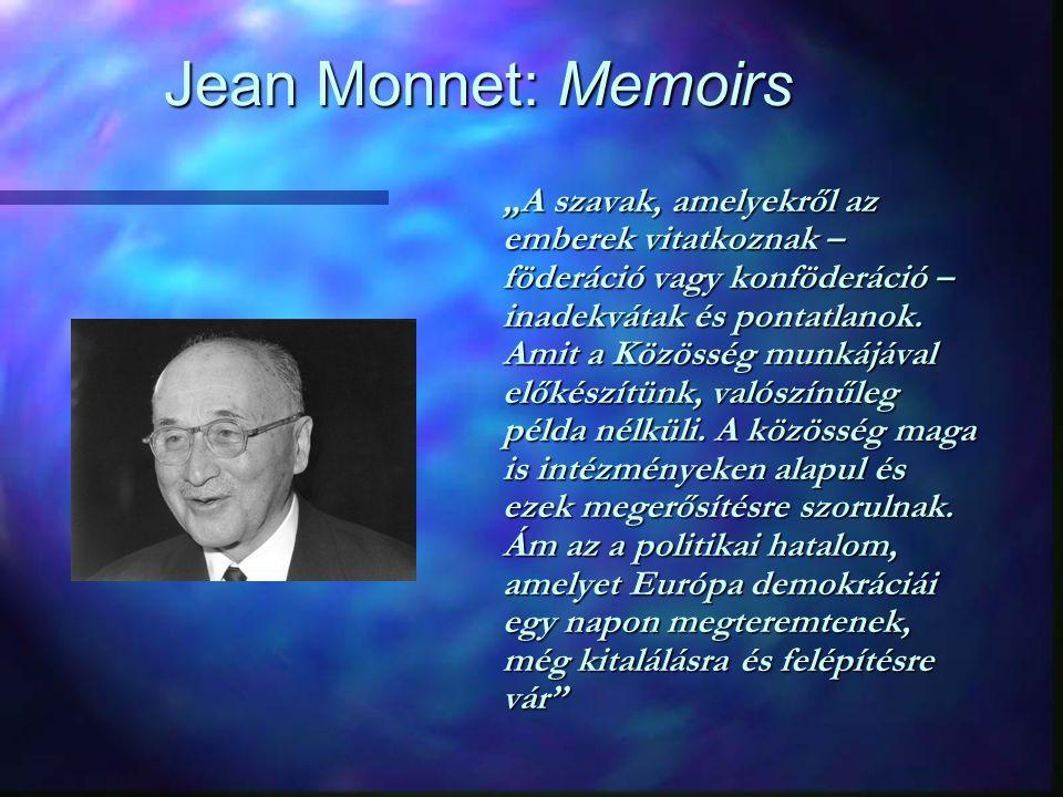 """Jean Monnet: Memoirs """"A szavak, amelyekről az emberek vitatkoznak – föderáció vagy konföderáció – inadekvátak és pontatlanok."""