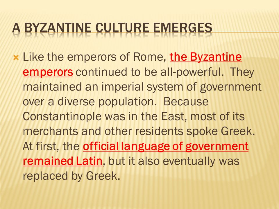  Like the emperors of Rome, the Byzantine emperors continued to be all-powerful. They maintained an imperial system of government over a diverse popu