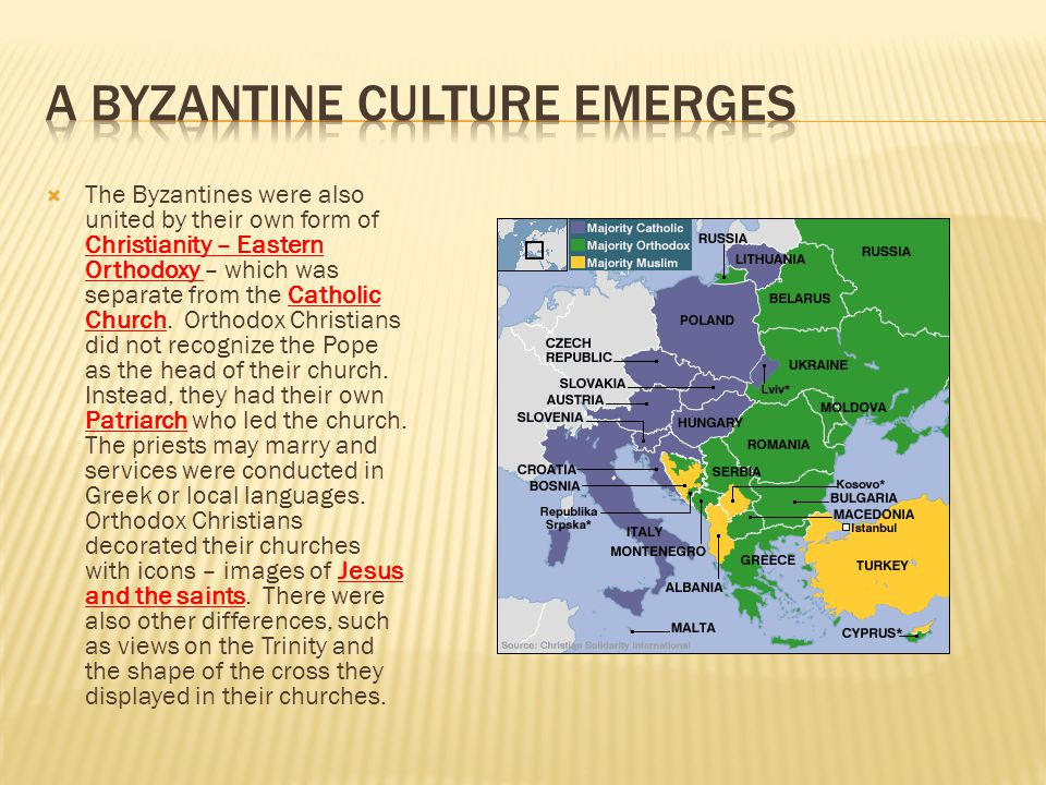  The Byzantines were also united by their own form of Christianity – Eastern Orthodoxy – which was separate from the Catholic Church. Orthodox Christ