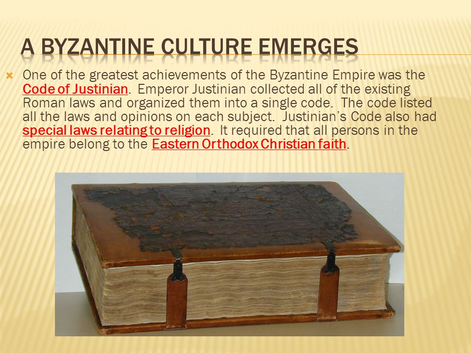  One of the greatest achievements of the Byzantine Empire was the Code of Justinian. Emperor Justinian collected all of the existing Roman laws and o