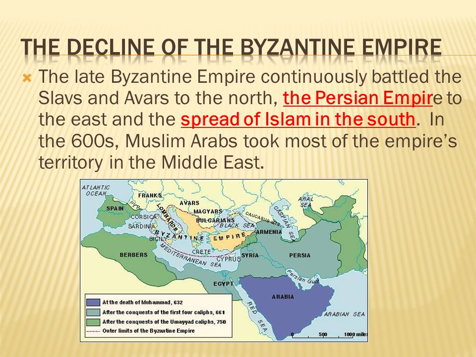  The late Byzantine Empire continuously battled the Slavs and Avars to the north, the Persian Empire to the east and the spread of Islam in the south