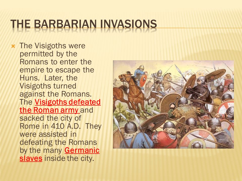  The Visigoths were permitted by the Romans to enter the empire to escape the Huns. Later, the Visigoths turned against the Romans. The Visigoths def