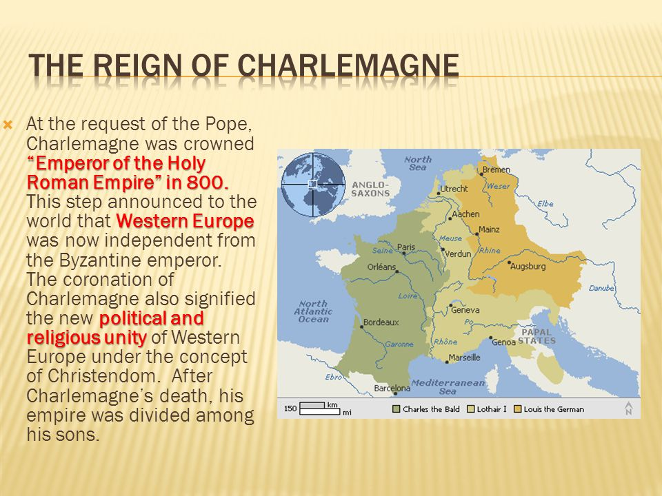 """""""Emperor of the Holy Roman Empire"""" in 800. Western Europe political and religious unity  At the request of the Pope, Charlemagne was crowned """"Emperor"""