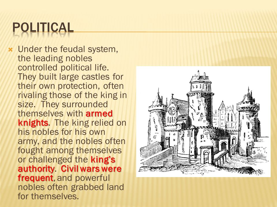 armed knights king's authorityCivil wars were frequent  Under the feudal system, the leading nobles controlled political life. They built large castl
