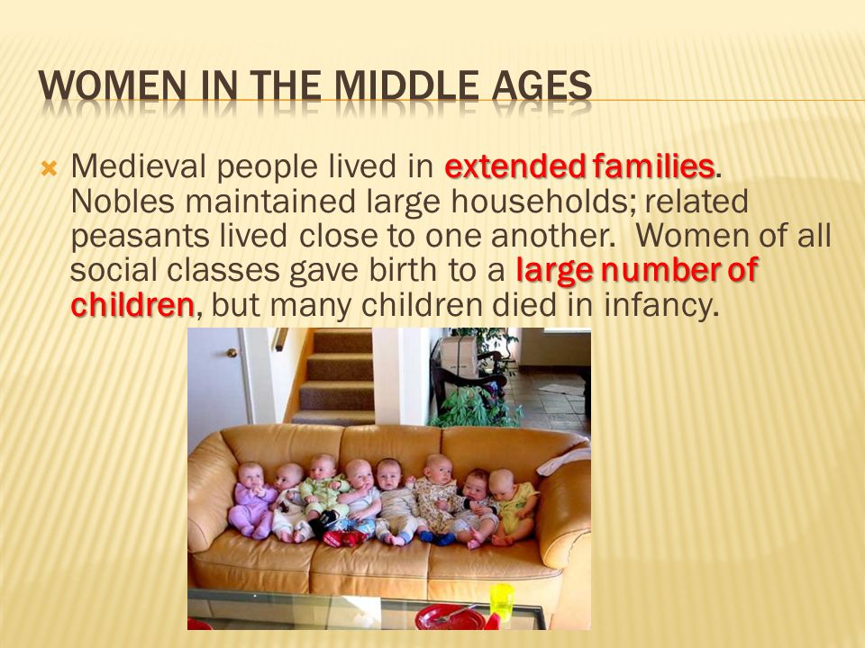 extended families large number of children  Medieval people lived in extended families. Nobles maintained large households; related peasants lived cl