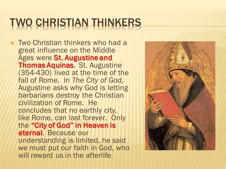 """St. Augustine and Thomas Aquinas """"City of God"""" in Heaven is eternal  Two Christian thinkers who had a great influence on the Middle Ages were St. Aug"""