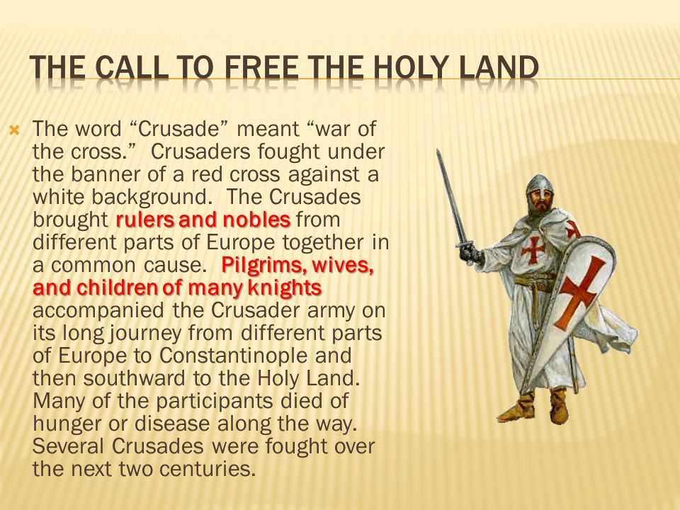"""rulers and nobles Pilgrims, wives, and children of many knights  The word """"Crusade"""" meant """"war of the cross."""" Crusaders fought under the banner of a"""