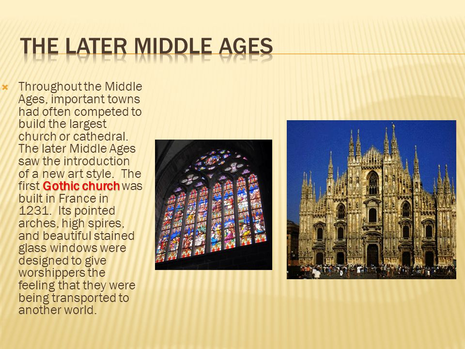Gothic church  Throughout the Middle Ages, important towns had often competed to build the largest church or cathedral. The later Middle Ages saw the