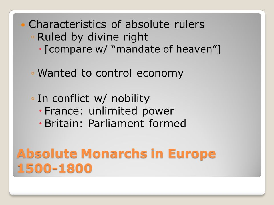 """Absolute Monarchs in Europe 1500-1800 Characteristics of absolute rulers ◦Ruled by divine right  [compare w/ """"mandate of heaven""""] ◦Wanted to control"""