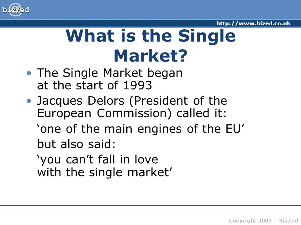 http://www.bized.co.uk Copyright 2007 – Biz/ed What is the Single Market.
