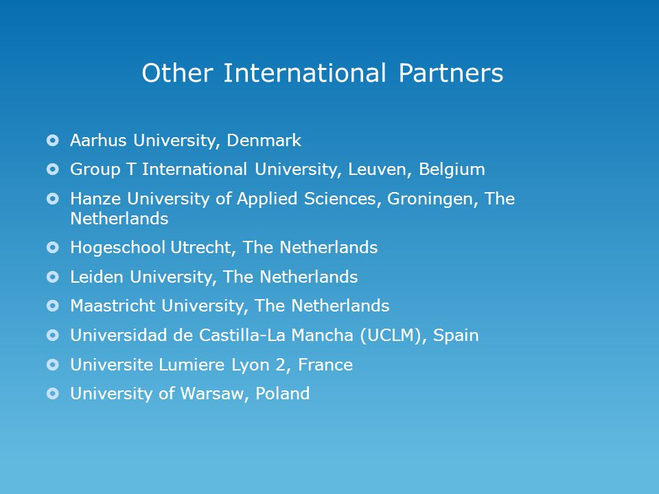 Other International Partners  Aarhus University, Denmark  Group T International University, Leuven, Belgium  Hanze University of Applied Sciences,