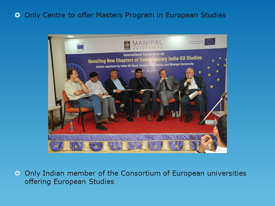  Only Centre to offer Masters Program in European Studies  Only Indian member of the Consortium of European universities offering European Studies