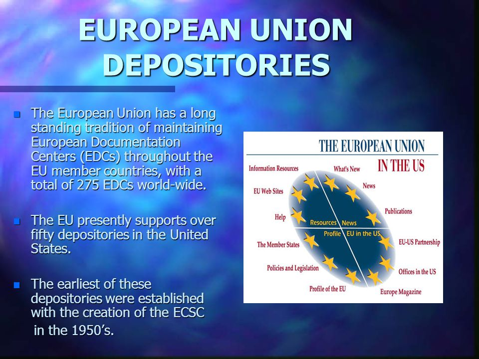 EUROPEAN UNION DEPOSITORIES n The European Union has a long standing tradition of maintaining European Documentation Centers (EDCs) throughout the EU
