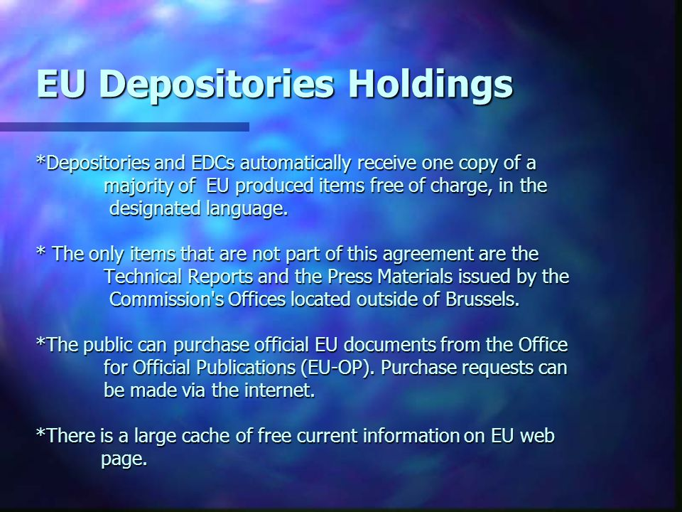 EU Depositories Holdings *Depositories and EDCs automatically receive one copy of a majority of EU produced items free of charge, in the designated la