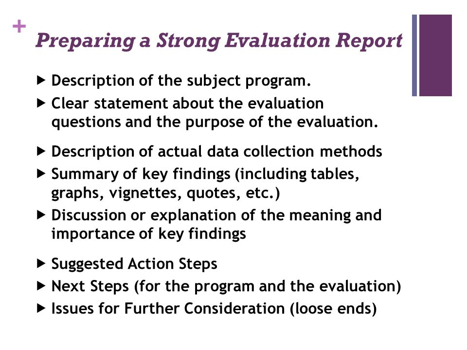 + Preparing a Strong Evaluation Report  Description of the subject program.  Clear statement about the evaluation questions and the purpose of the e