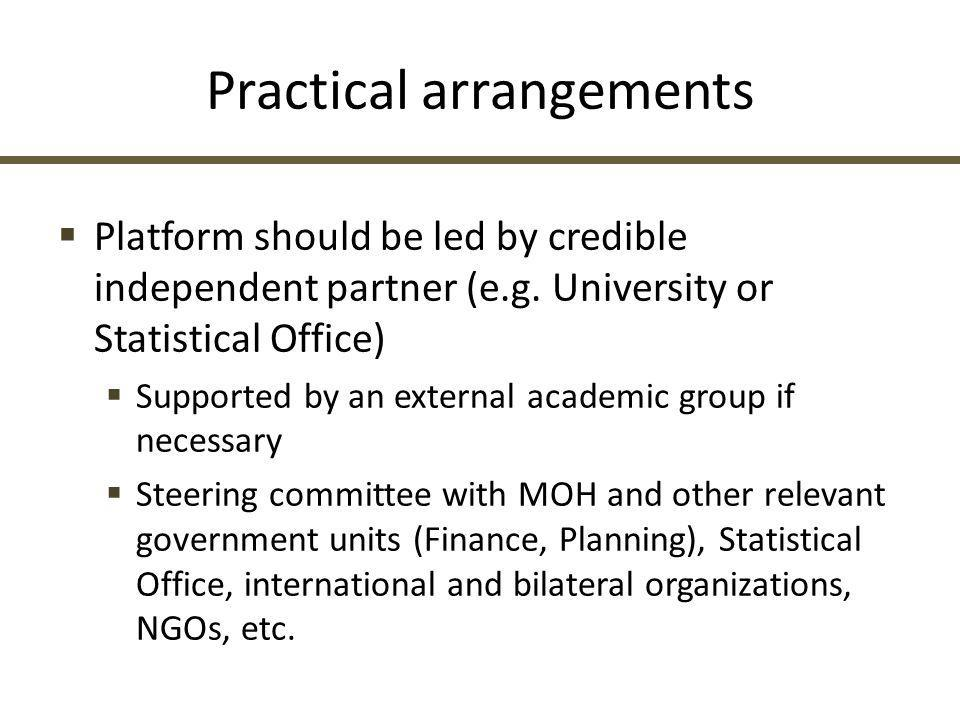Practical arrangements  Platform should be led by credible independent partner (e.g. University or Statistical Office)  Supported by an external aca