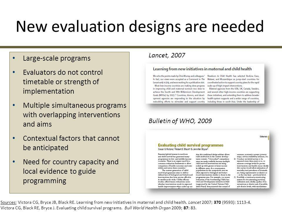 New evaluation designs are needed Large-scale programs Evaluators do not control timetable or strength of implementation Multiple simultaneous program