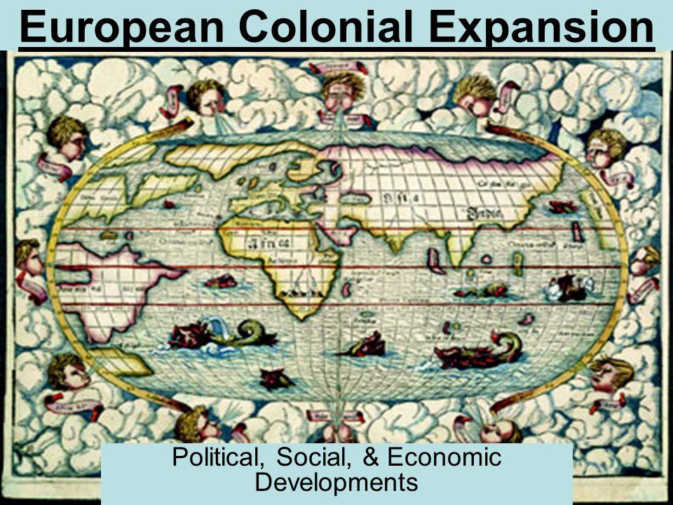 European Colonial Expansion Political, Social, & Economic Developments