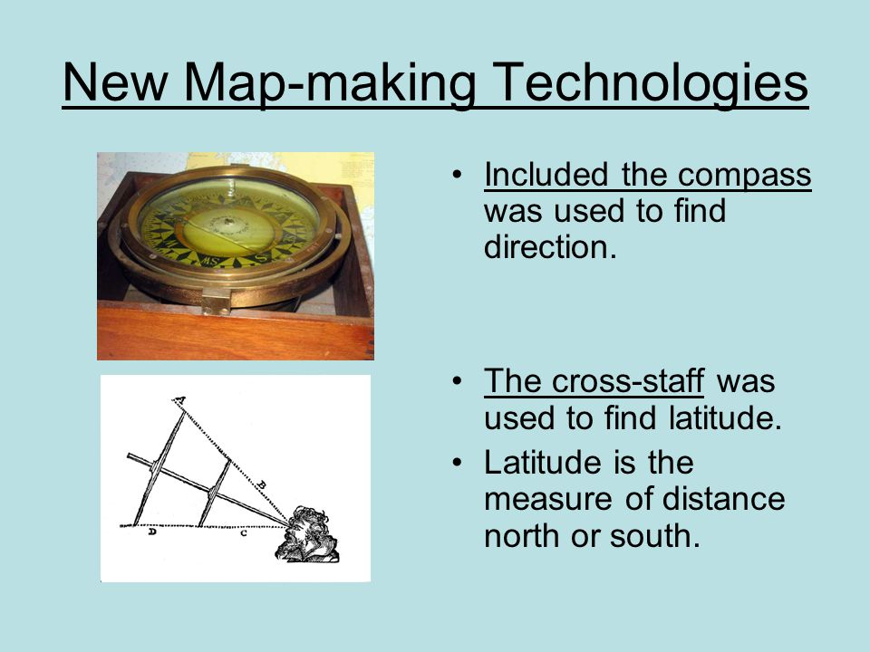 New Map-making Technologies The chronometer was used to find longitude.