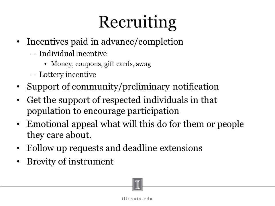 Recruiting Incentives paid in advance/completion – Individual incentive Money, coupons, gift cards, swag – Lottery incentive Support of community/prel