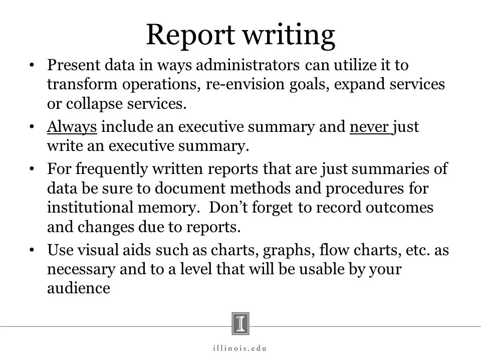 Report writing Present data in ways administrators can utilize it to transform operations, re-envision goals, expand services or collapse services. Al