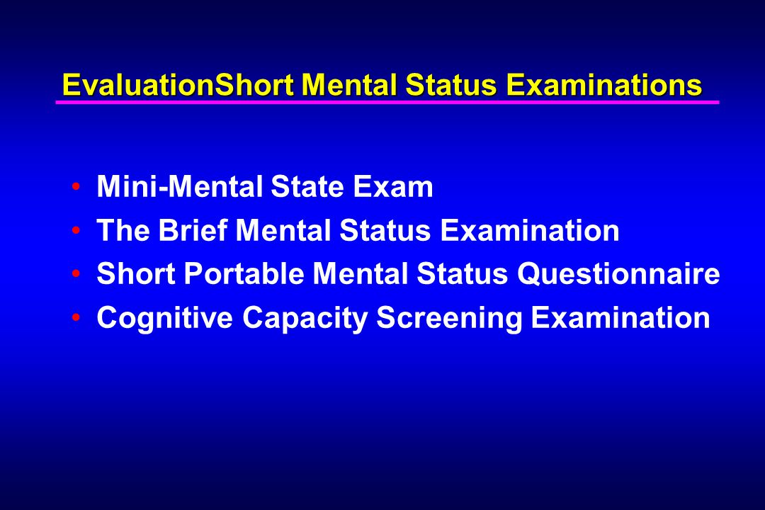 EvaluationShort Mental Status Examinations Mini-Mental State Exam The Brief Mental Status Examination Short Portable Mental Status Questionnaire Cognitive Capacity Screening Examination