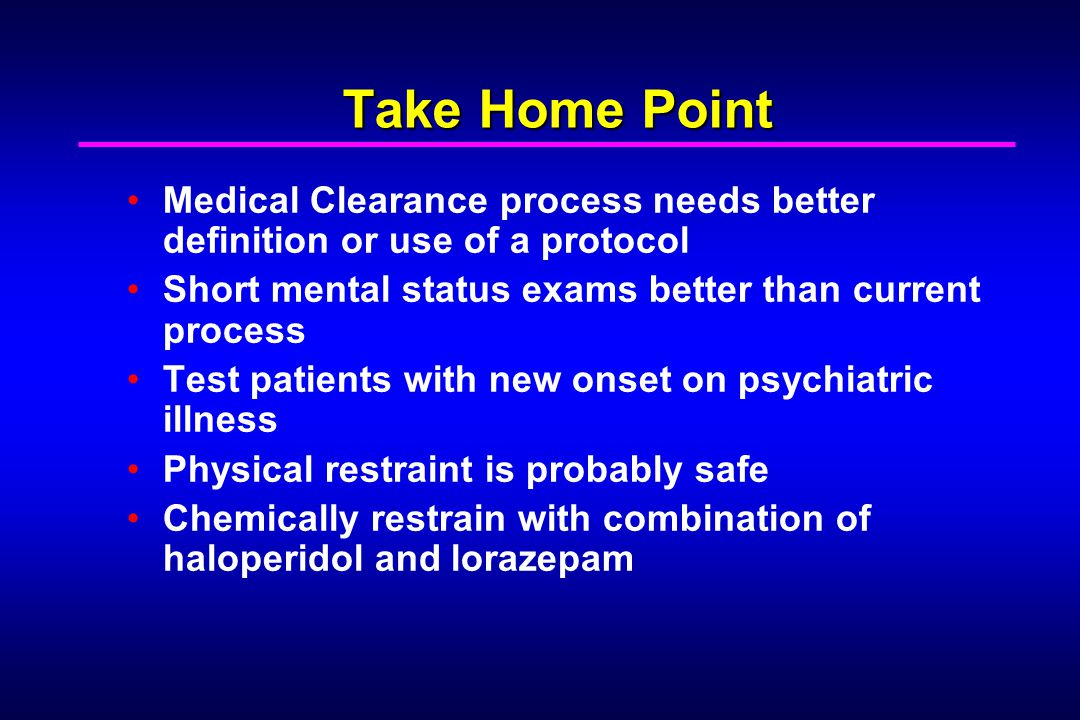 Take Home Point Medical Clearance process needs better definition or use of a protocol Short mental status exams better than current process Test pati