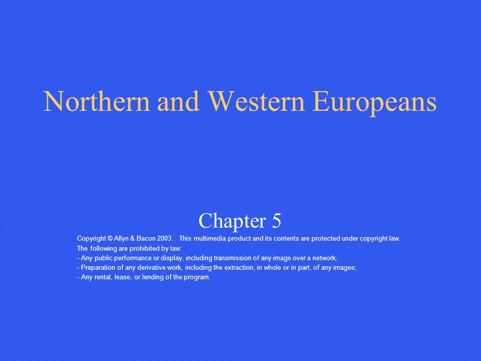 Northern and Western Europeans Chapter 5 Copyright © Allyn & Bacon 2003.