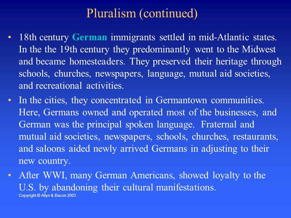 Pluralism (continued) 18th century German immigrants settled in mid-Atlantic states.
