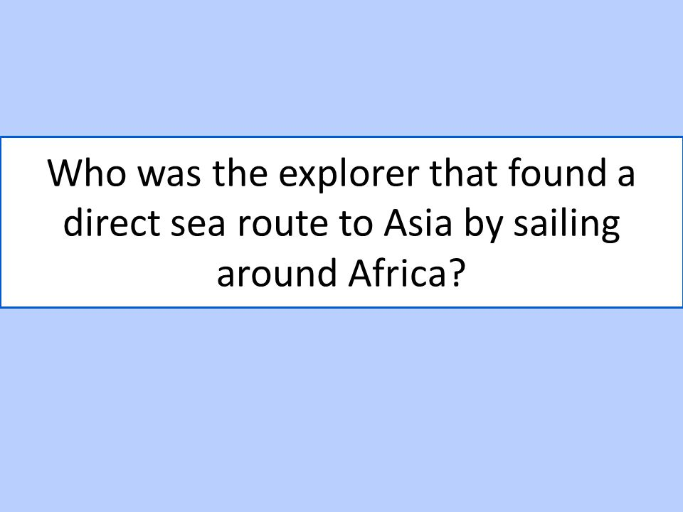 Who was the explorer that found a direct sea route to Asia by sailing around Africa?