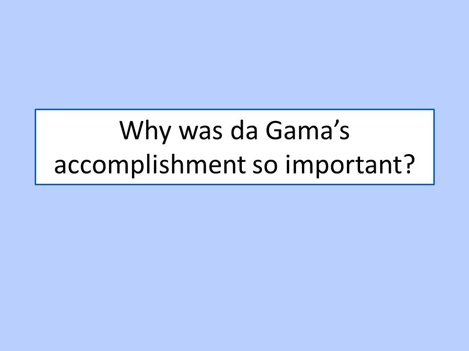 Why was da Gama's accomplishment so important?