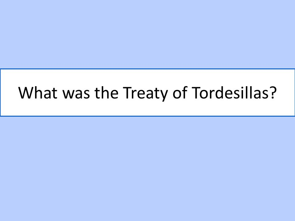 What was the Treaty of Tordesillas?