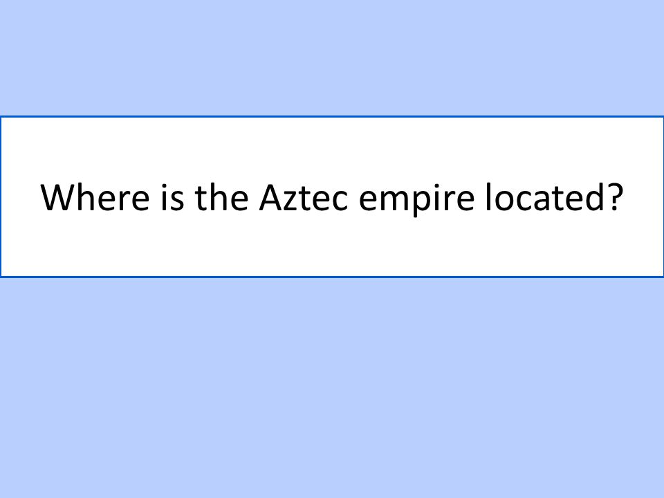 Where is the Aztec empire located?