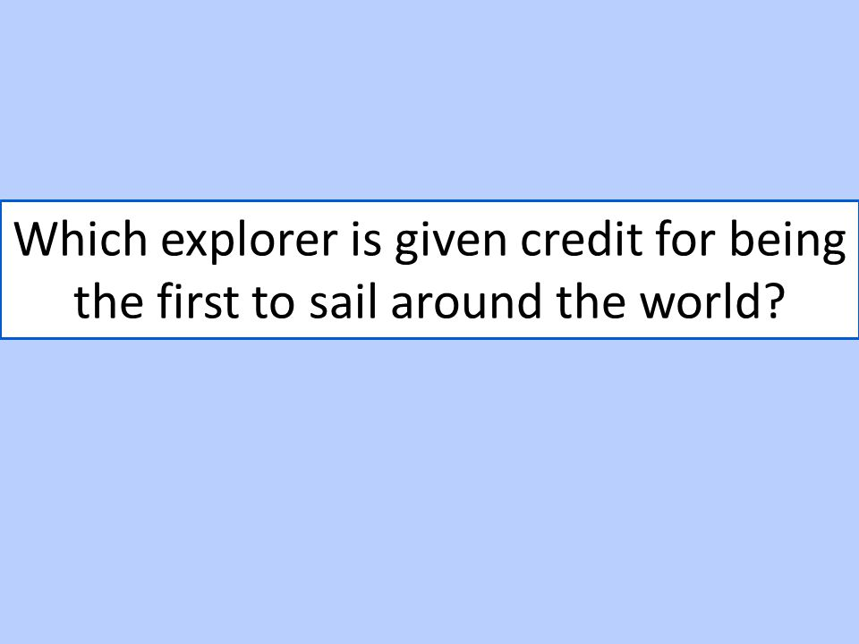 Which explorer is given credit for being the first to sail around the world?