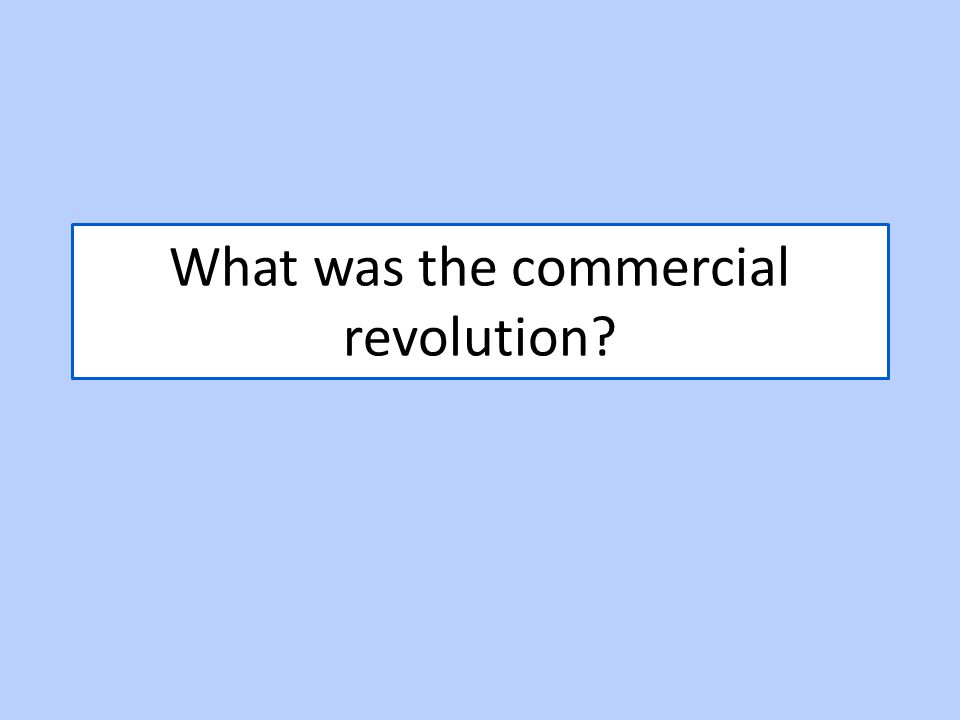 What was the commercial revolution?