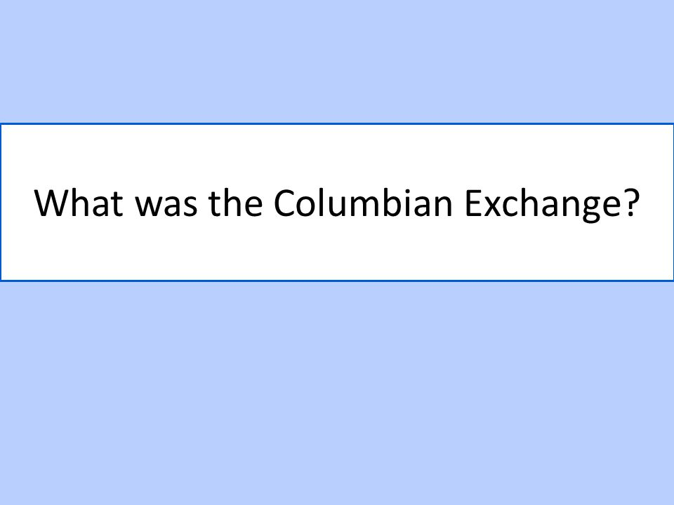 What was the Columbian Exchange?