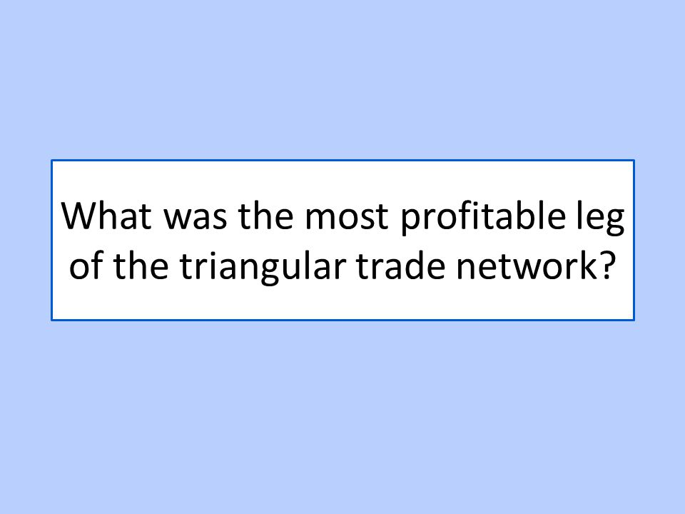 What was the most profitable leg of the triangular trade network?