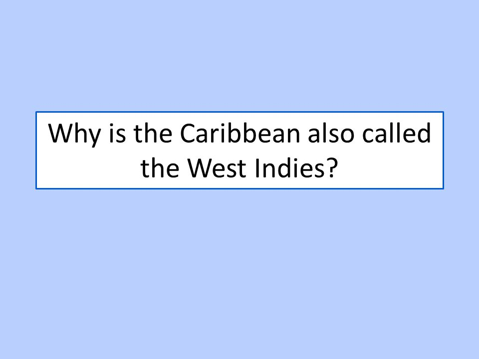 Why is the Caribbean also called the West Indies?