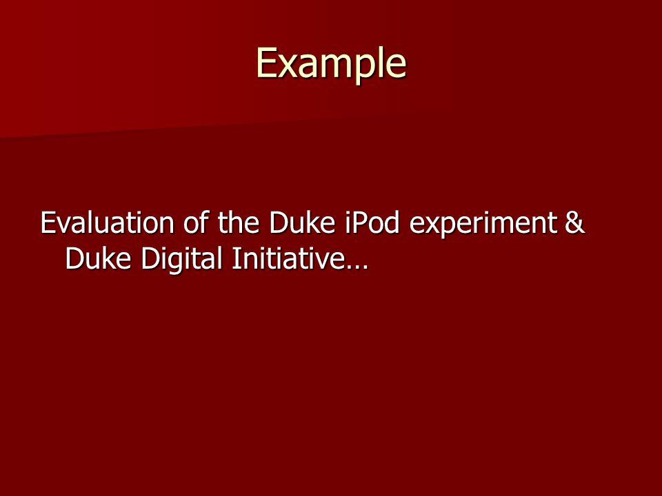 Example Evaluation of the Duke iPod experiment & Duke Digital Initiative…
