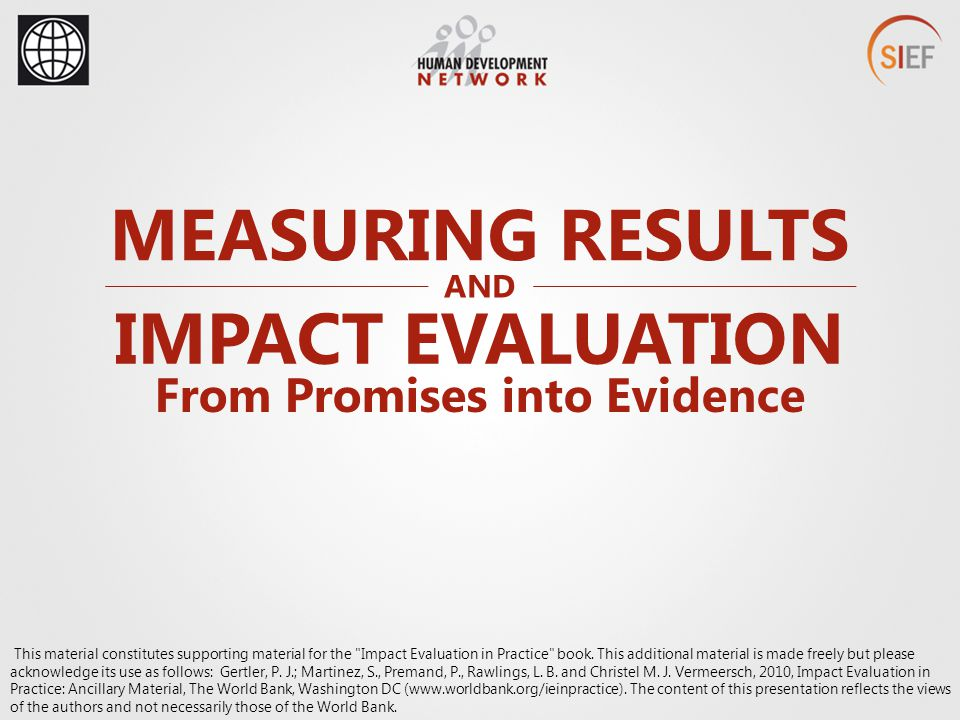 MEASURING RESULTS From Promises into Evidence IMPACT EVALUATION AND This material constitutes supporting material for the