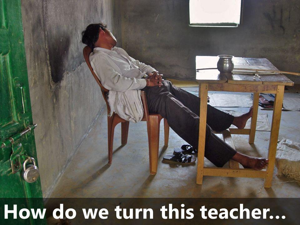 How do we turn this teacher…