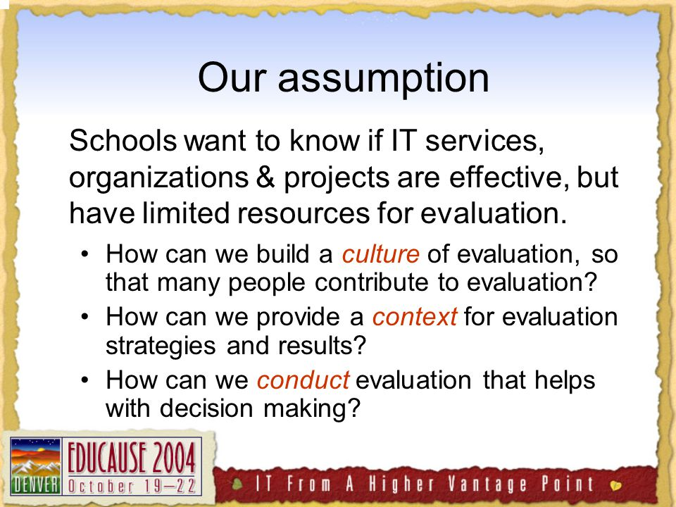 Our assumption How can we build a culture of evaluation, so that many people contribute to evaluation.