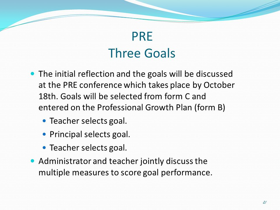 PRE Three Goals The initial reflection and the goals will be discussed at the PRE conference which takes place by October 18th. Goals will be selected