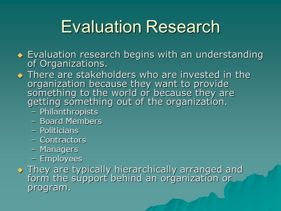 Evaluation Research  Evaluation research begins with an understanding of Organizations.